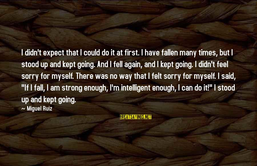 I Have Fallen Sayings By Miguel Ruiz: I didn't expect that I could do it at first. I have fallen many times,