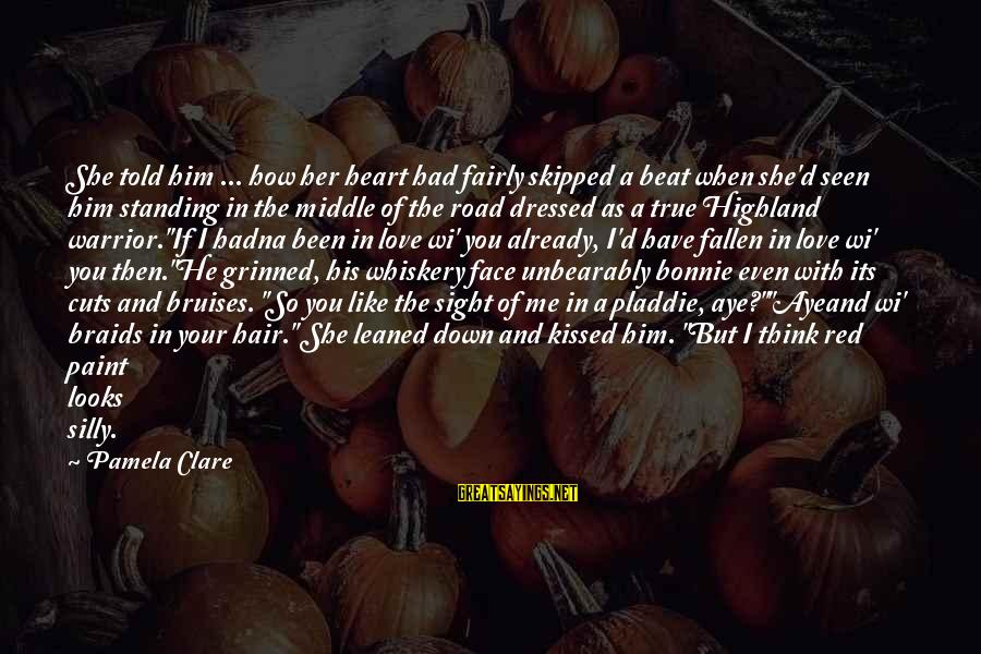 I Have Fallen Sayings By Pamela Clare: She told him ... how her heart had fairly skipped a beat when she'd seen