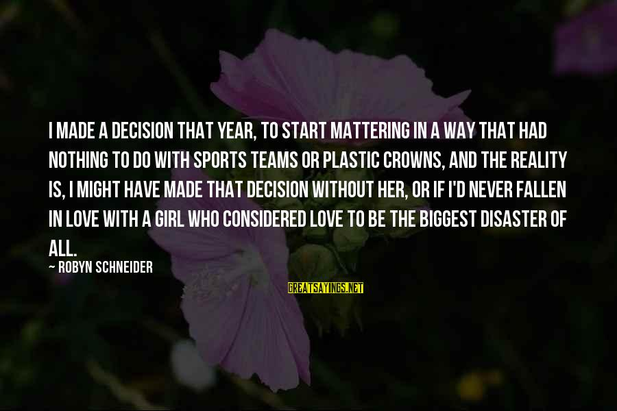I Have Fallen Sayings By Robyn Schneider: I made a decision that year, to start mattering in a way that had nothing