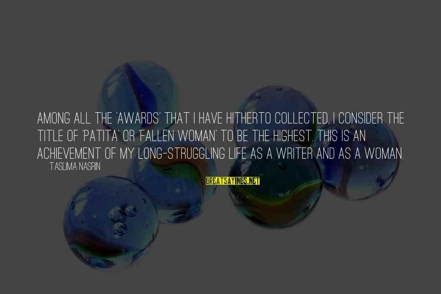 I Have Fallen Sayings By Taslima Nasrin: Among all the 'awards' that I have hitherto collected, I consider the title of 'patita'