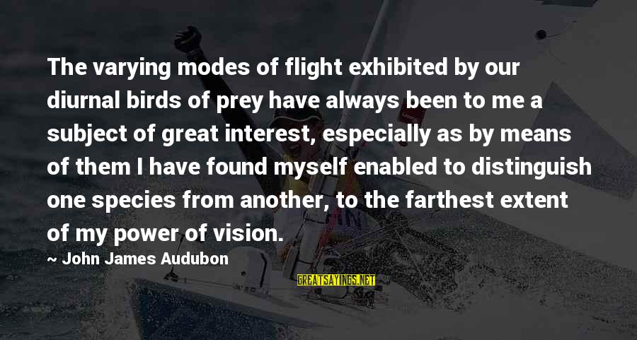 I Have Found Myself Sayings By John James Audubon: The varying modes of flight exhibited by our diurnal birds of prey have always been