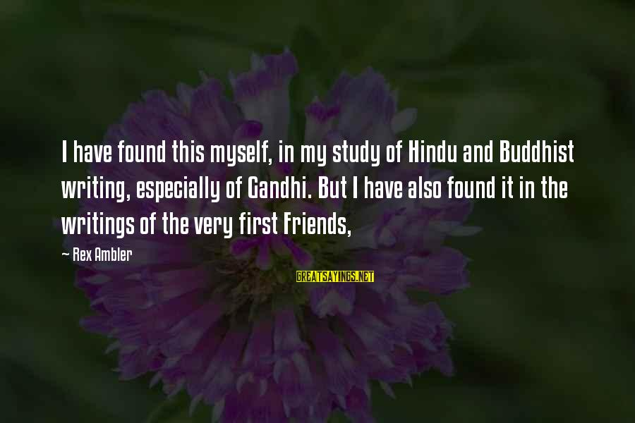 I Have Found Myself Sayings By Rex Ambler: I have found this myself, in my study of Hindu and Buddhist writing, especially of