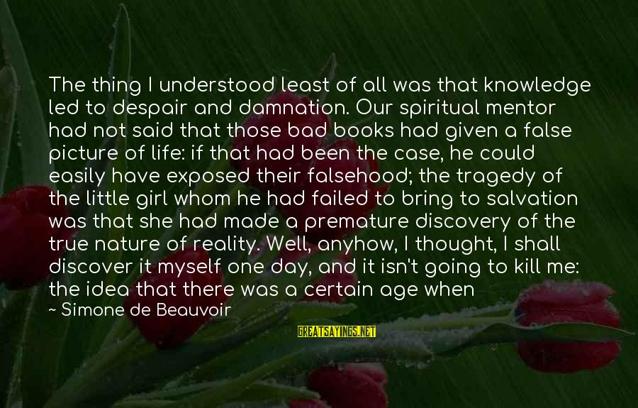 I Have Found Myself Sayings By Simone De Beauvoir: The thing I understood least of all was that knowledge led to despair and damnation.