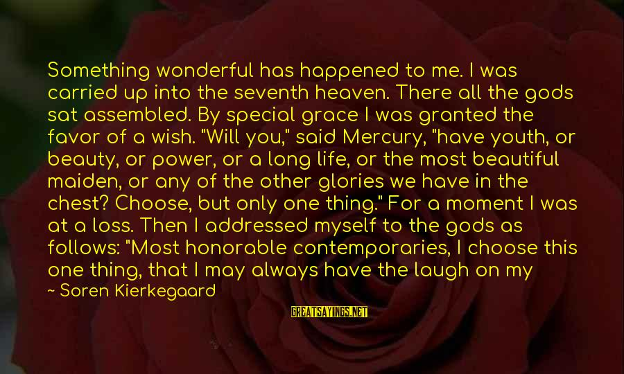 I Have Found Myself Sayings By Soren Kierkegaard: Something wonderful has happened to me. I was carried up into the seventh heaven. There