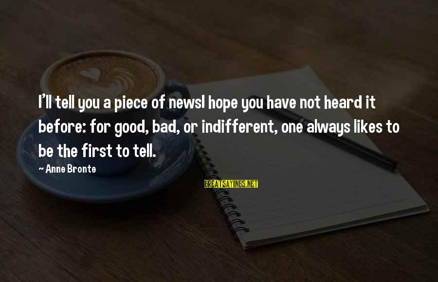 I Have Good News Sayings By Anne Bronte: I'll tell you a piece of newsI hope you have not heard it before: for