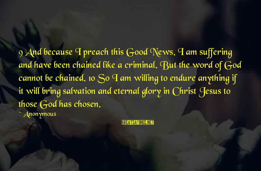 I Have Good News Sayings By Anonymous: 9 And because I preach this Good News, I am suffering and have been chained