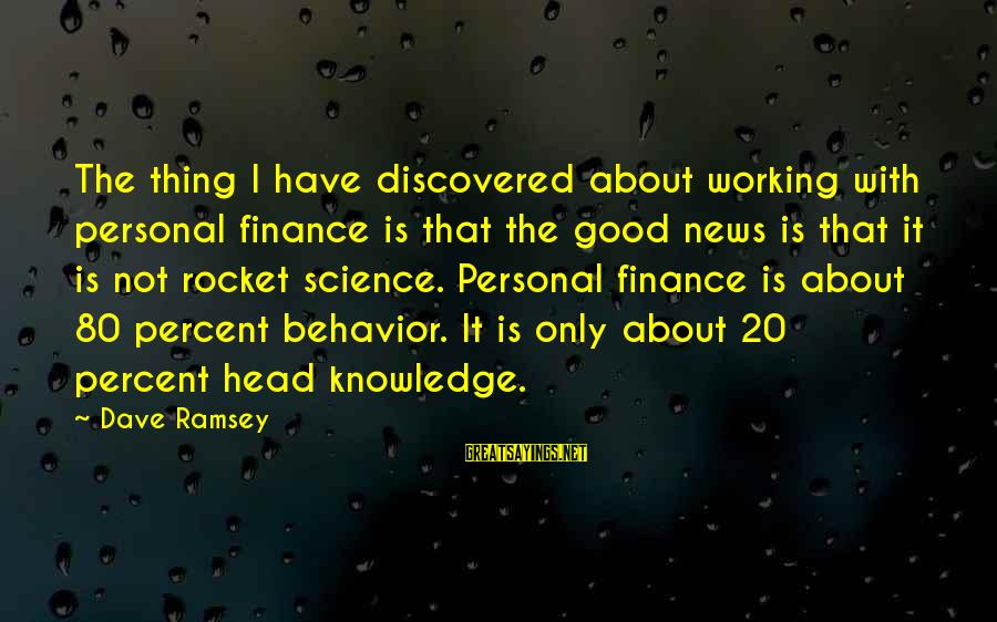 I Have Good News Sayings By Dave Ramsey: The thing I have discovered about working with personal finance is that the good news