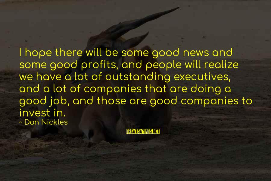 I Have Good News Sayings By Don Nickles: I hope there will be some good news and some good profits, and people will