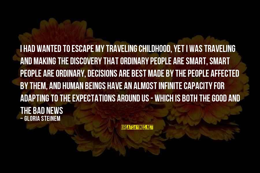 I Have Good News Sayings By Gloria Steinem: I had wanted to escape my traveling childhood, yet I was traveling and making the
