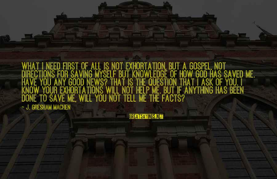 I Have Good News Sayings By J. Gresham Machen: What I need first of all is not exhortation, but a gospel, not directions for