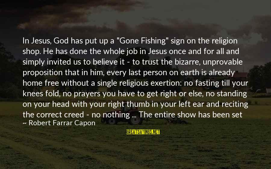 "I Have Good News Sayings By Robert Farrar Capon: In Jesus, God has put up a ""Gone Fishing"" sign on the religion shop. He"