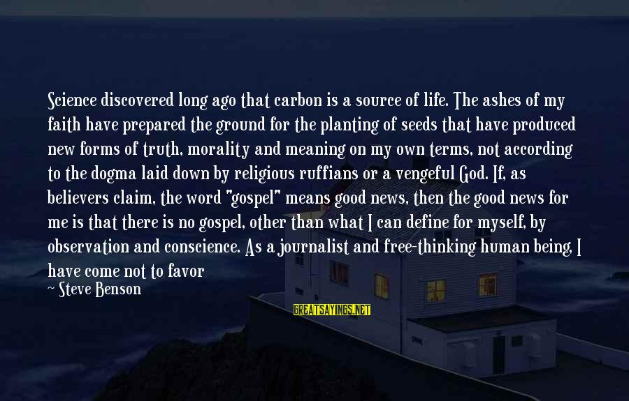 I Have Good News Sayings By Steve Benson: Science discovered long ago that carbon is a source of life. The ashes of my