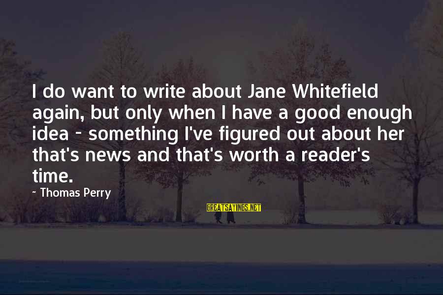 I Have Good News Sayings By Thomas Perry: I do want to write about Jane Whitefield again, but only when I have a