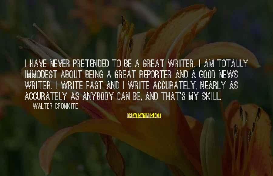 I Have Good News Sayings By Walter Cronkite: I have never pretended to be a great writer. I am totally immodest about being