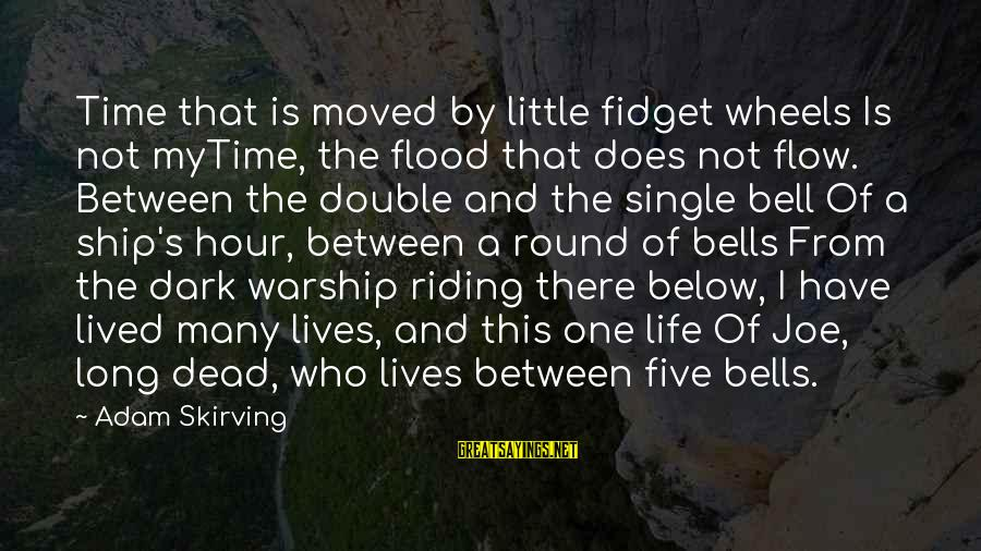 I Have Lived Sayings By Adam Skirving: Time that is moved by little fidget wheels Is not myTime, the flood that does