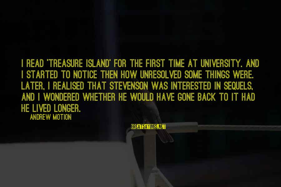 I Have Lived Sayings By Andrew Motion: I read 'Treasure Island' for the first time at university. And I started to notice
