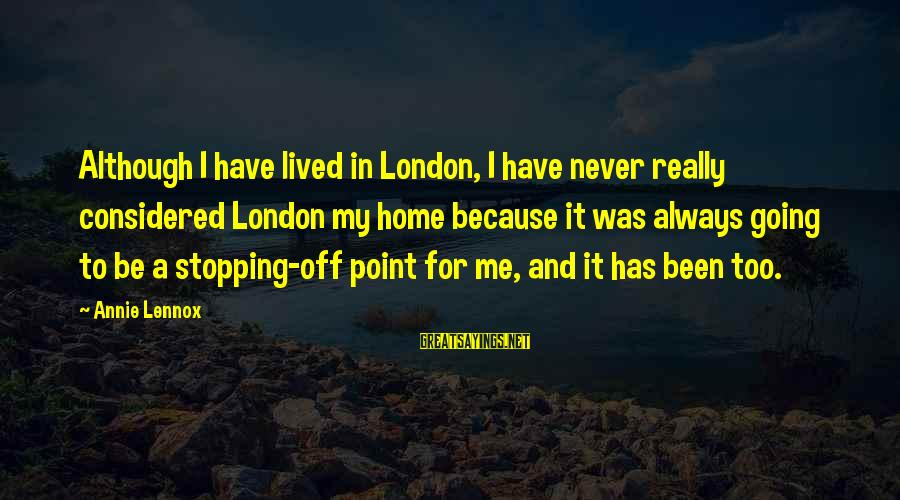 I Have Lived Sayings By Annie Lennox: Although I have lived in London, I have never really considered London my home because