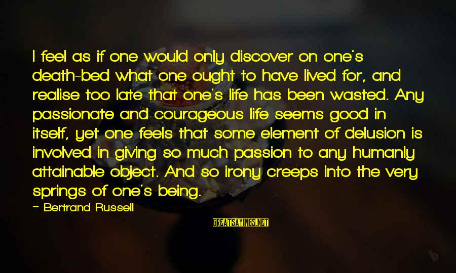 I Have Lived Sayings By Bertrand Russell: I feel as if one would only discover on one's death-bed what one ought to