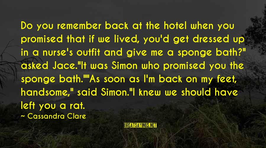 I Have Lived Sayings By Cassandra Clare: Do you remember back at the hotel when you promised that if we lived, you'd