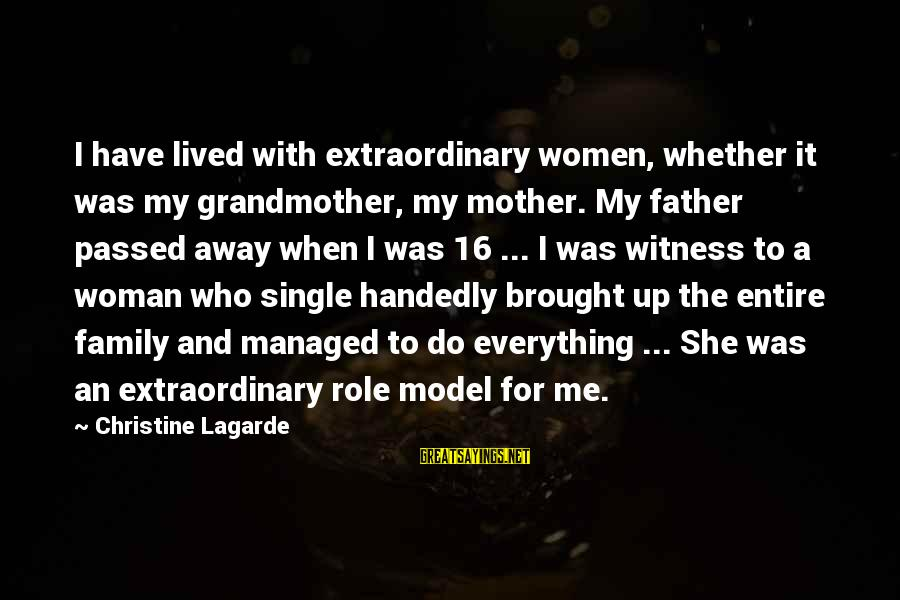 I Have Lived Sayings By Christine Lagarde: I have lived with extraordinary women, whether it was my grandmother, my mother. My father