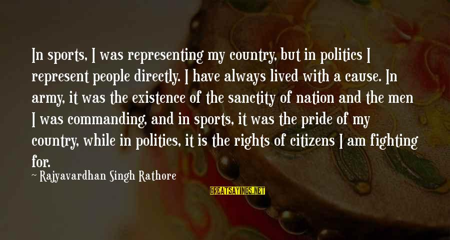 I Have Lived Sayings By Rajyavardhan Singh Rathore: In sports, I was representing my country, but in politics I represent people directly. I