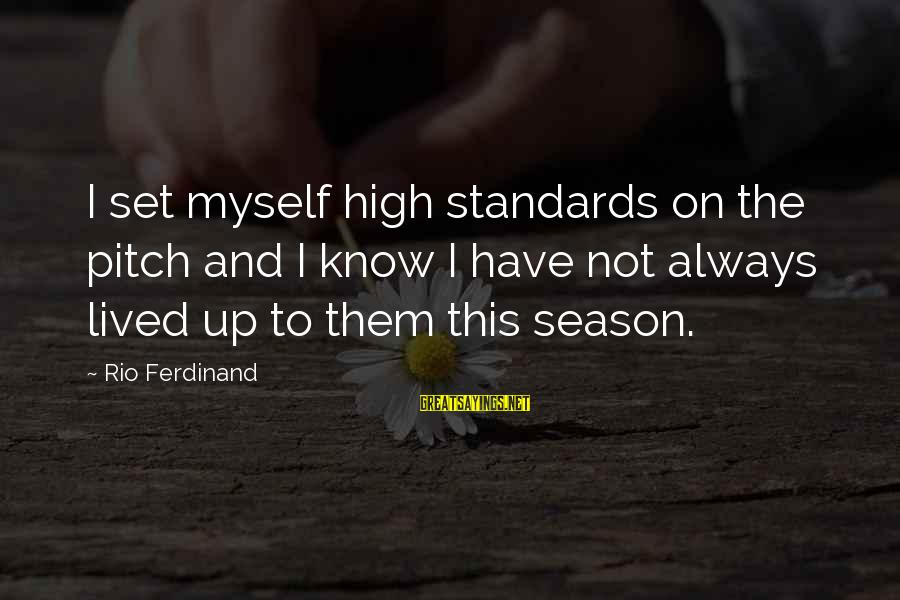 I Have Lived Sayings By Rio Ferdinand: I set myself high standards on the pitch and I know I have not always