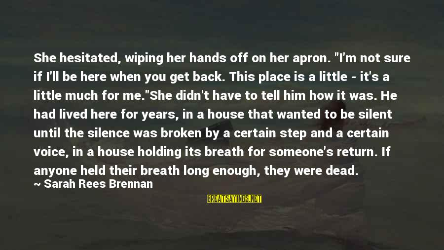 "I Have Lived Sayings By Sarah Rees Brennan: She hesitated, wiping her hands off on her apron. ""I'm not sure if I'll be"