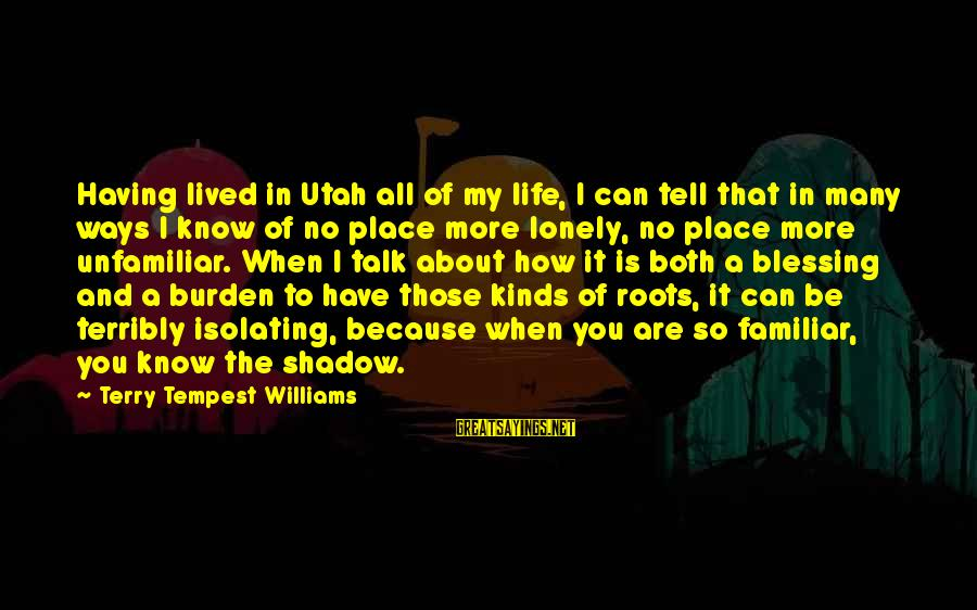 I Have Lived Sayings By Terry Tempest Williams: Having lived in Utah all of my life, I can tell that in many ways
