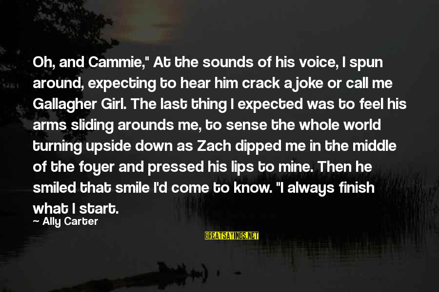 """I Hear Your Voice Best Sayings By Ally Carter: Oh, and Cammie,"""" At the sounds of his voice, I spun around, expecting to hear"""