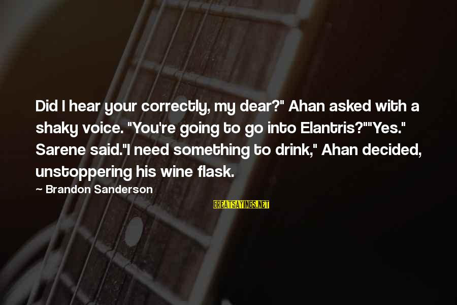 """I Hear Your Voice Best Sayings By Brandon Sanderson: Did I hear your correctly, my dear?"""" Ahan asked with a shaky voice. """"You're going"""