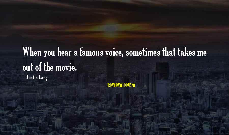 I Hear Your Voice Best Sayings By Justin Long: When you hear a famous voice, sometimes that takes me out of the movie.