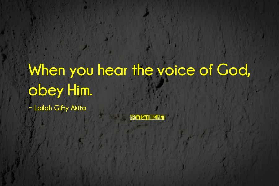 I Hear Your Voice Best Sayings By Lailah Gifty Akita: When you hear the voice of God, obey Him.