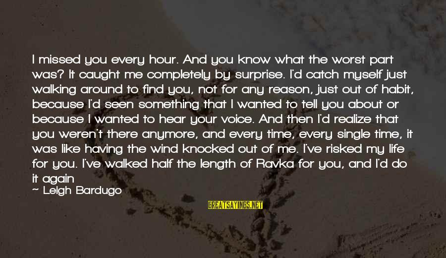 I Hear Your Voice Best Sayings By Leigh Bardugo: I missed you every hour. And you know what the worst part was? It caught