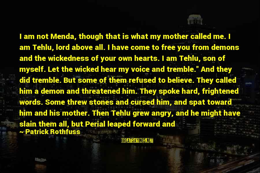 I Hear Your Voice Best Sayings By Patrick Rothfuss: I am not Menda, though that is what my mother called me. I am Tehlu,