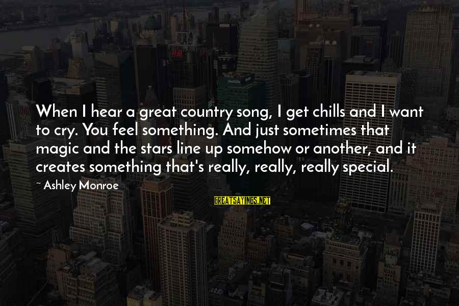 I Just Want To Cry Sayings By Ashley Monroe: When I hear a great country song, I get chills and I want to cry.
