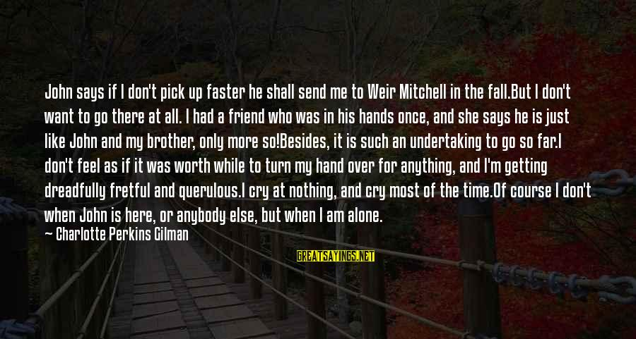 I Just Want To Cry Sayings By Charlotte Perkins Gilman: John says if I don't pick up faster he shall send me to Weir Mitchell
