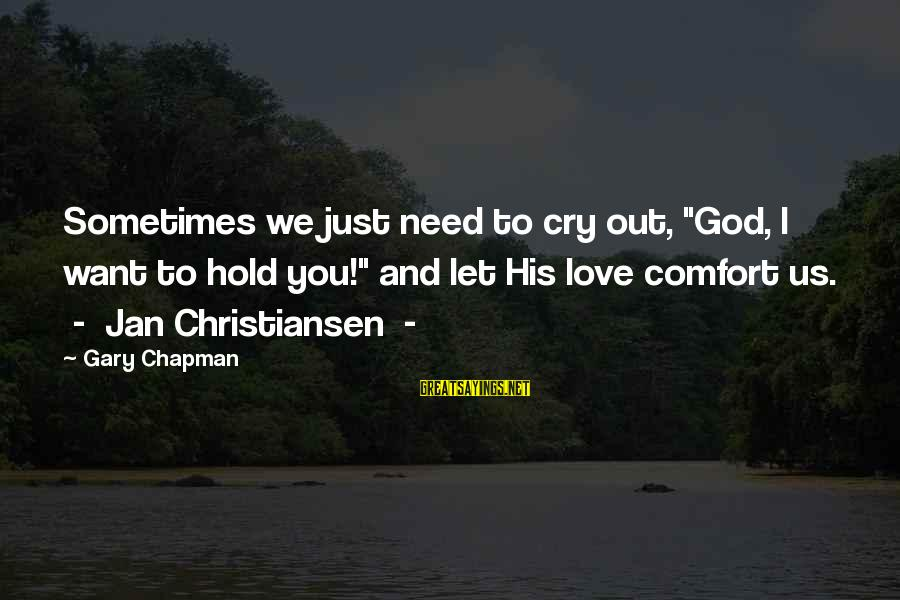 """I Just Want To Cry Sayings By Gary Chapman: Sometimes we just need to cry out, """"God, I want to hold you!"""" and let"""