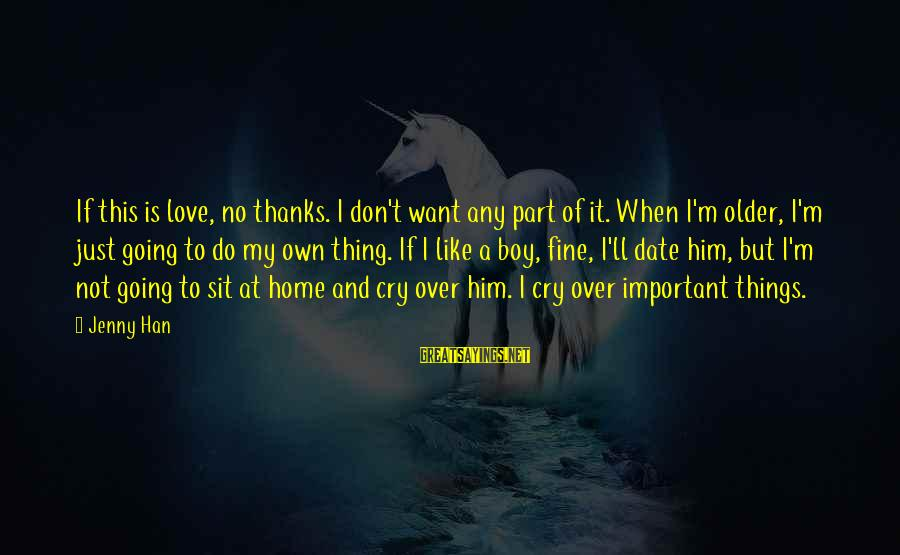 I Just Want To Cry Sayings By Jenny Han: If this is love, no thanks. I don't want any part of it. When I'm