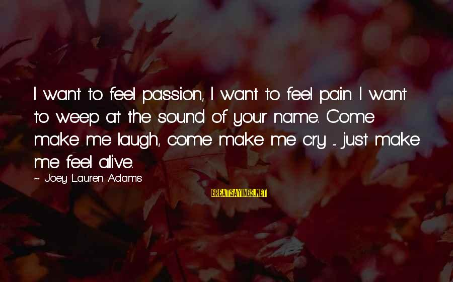I Just Want To Cry Sayings By Joey Lauren Adams: I want to feel passion, I want to feel pain. I want to weep at