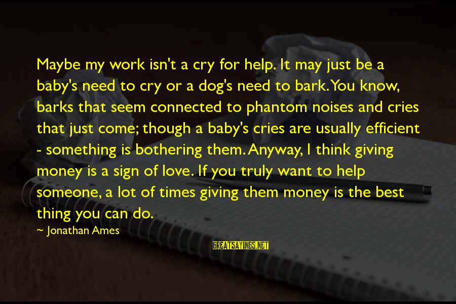 I Just Want To Cry Sayings By Jonathan Ames: Maybe my work isn't a cry for help. It may just be a baby's need