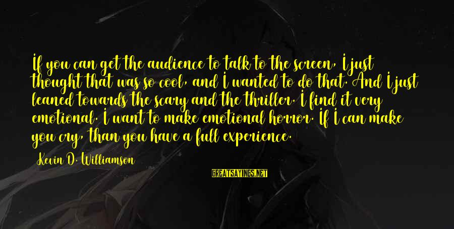 I Just Want To Cry Sayings By Kevin D. Williamson: If you can get the audience to talk to the screen, I just thought that