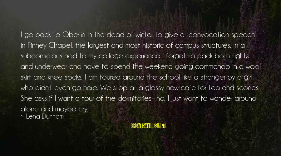 """I Just Want To Cry Sayings By Lena Dunham: I go back to Oberlin in the dead of winter to give a """"convocation speech"""""""