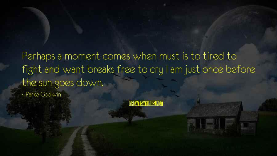 I Just Want To Cry Sayings By Parke Godwin: Perhaps a moment comes when must is to tired to fight and want breaks free