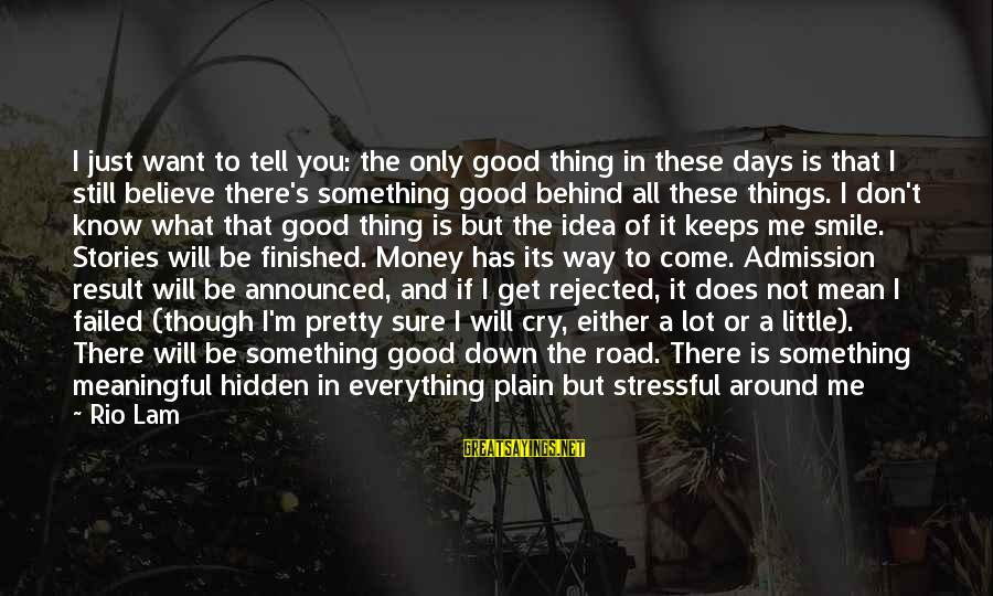 I Just Want To Cry Sayings By Rio Lam: I just want to tell you: the only good thing in these days is that