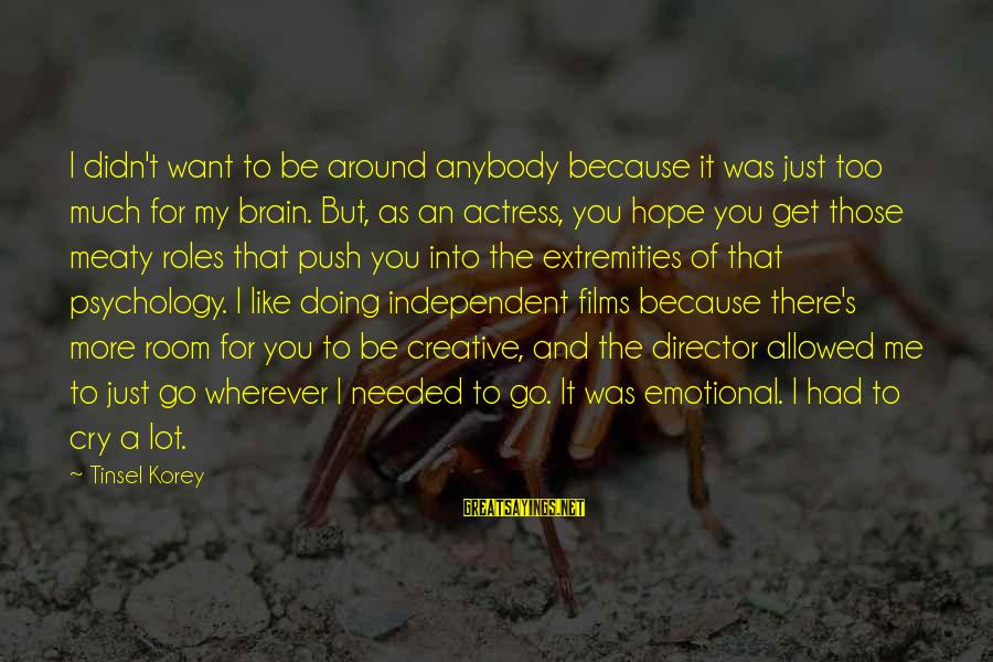 I Just Want To Cry Sayings By Tinsel Korey: I didn't want to be around anybody because it was just too much for my
