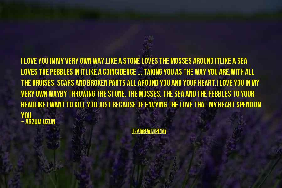I Just Want Your Love Sayings By Arzum Uzun: I love you in my very own way.Like a stone loves the mosses around itLike