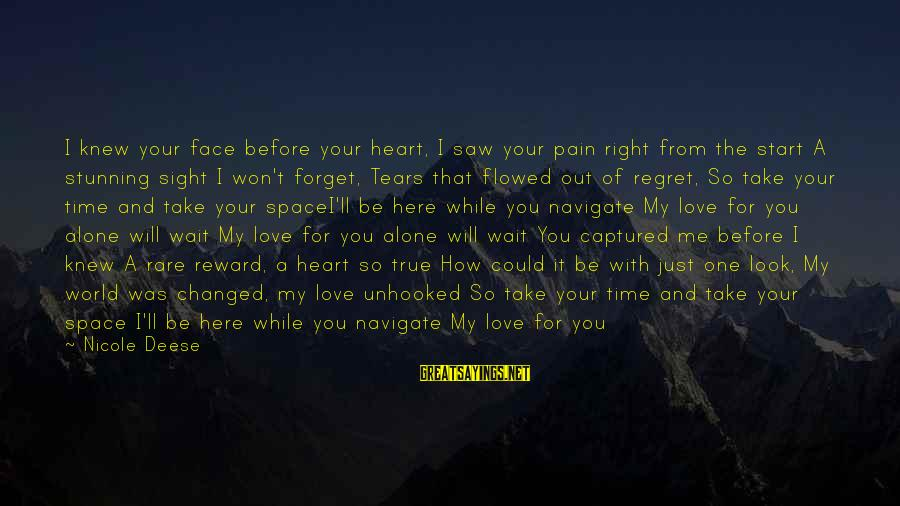 I Just Want Your Love Sayings By Nicole Deese: I knew your face before your heart, I saw your pain right from the start