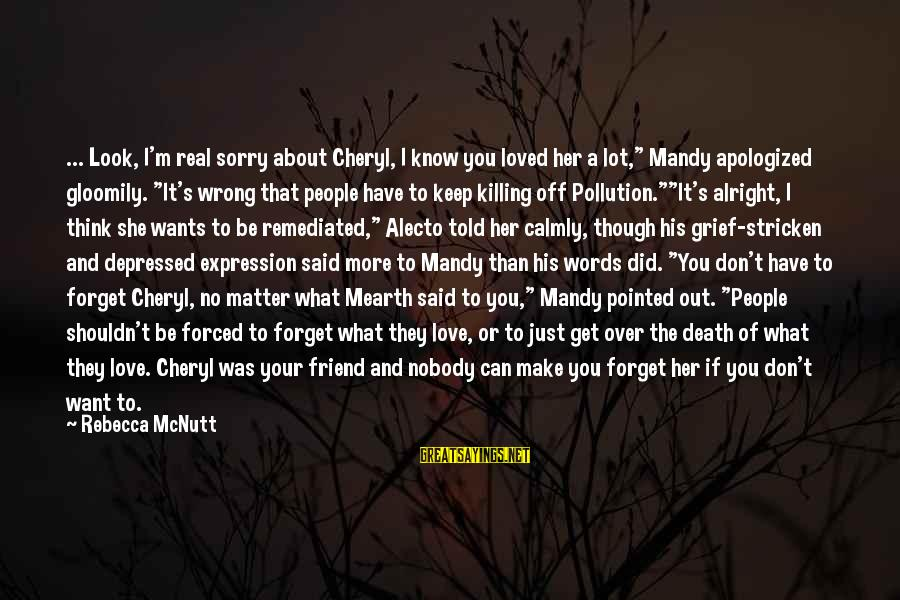 """I Just Want Your Love Sayings By Rebecca McNutt: ... Look, I'm real sorry about Cheryl, I know you loved her a lot,"""" Mandy"""