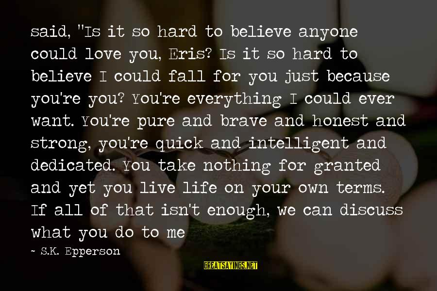 """I Just Want Your Love Sayings By S.K. Epperson: said, """"Is it so hard to believe anyone could love you, Eris? Is it so"""