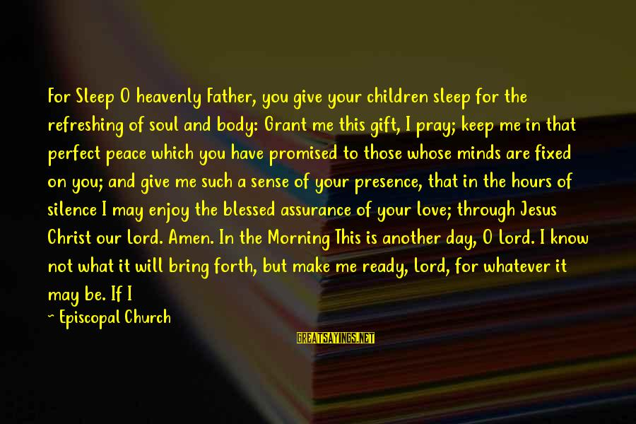I Know I Am Not Perfect But I Love You Sayings By Episcopal Church: For Sleep O heavenly Father, you give your children sleep for the refreshing of soul